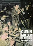 Glenn Miller in Britain Then and Now (An After the Battle publication)