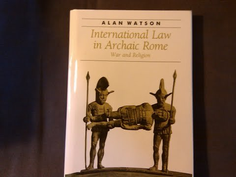 International Law in Archaic Rome: War and Religion (Ancient Society and History), Watson, Professor Alan