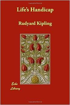 Life's Handicap by Rudyard Kipling (2007-05-01)
