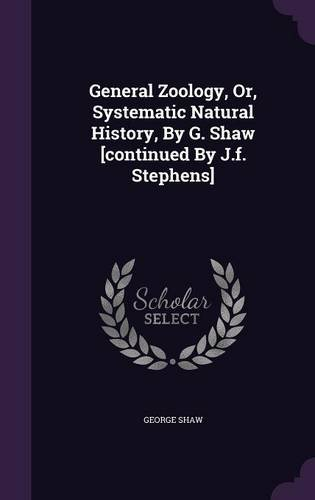 General Zoology, Or, Systematic Natural History, By G. Shaw [continued By J.f. Stephens] pdf