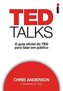 TED Talks: O guia oficial do TED para falar em público por [Anderson, Chris]