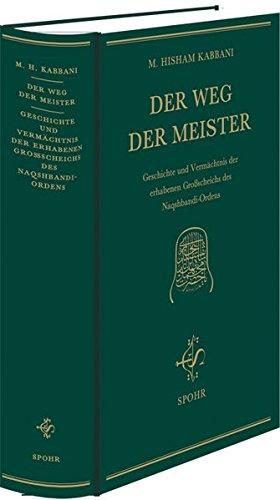 Der Weg der Meister: Geschichte und Vermächtnis der erhabenen Großscheichs des Naqshbandî-Ordens