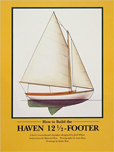 How to Build the Haven 12 5 Footer: A Keel/ Centerboard Daysailer
