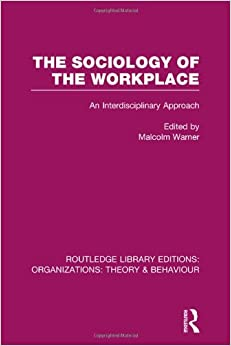 The Sociology of the Workplace (RLE: Organizations) (Routledge Library Editions: Organizations)