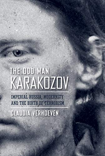 The Odd Man Karakozov: Imperial Russia, Modernity, and the Birth of Terrorism