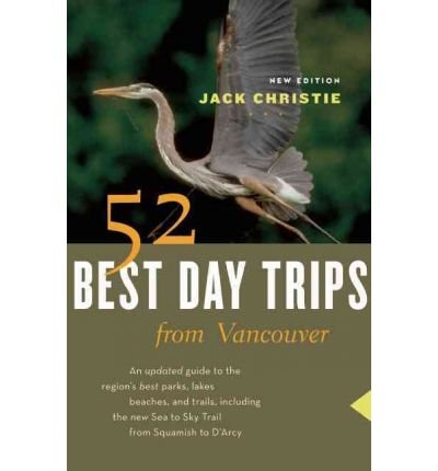 Download [ [ [ 52 Best Day Trips from Vancouver (New) (52 Best Day Trips from Vancouver) [ 52 BEST DAY TRIPS FROM VANCOUVER (NEW) (52 BEST DAY TRIPS FROM VANCOUVER) ] By Christie, Jack ( Author )Apr-01-2011 Paperback PDF