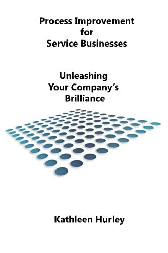 Read Online Process Improvement for Service Businesses: Unleashing Your Company's Brilliance pdf epub