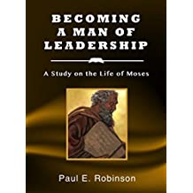 Becoming a Man of Leadership: A Study on the Life of Moses