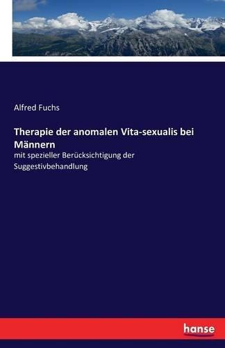 Therapie Der Anomalen Vita-Sexualis Bei Mannern (German Edition)