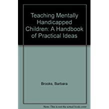 Teaching Mentally Handicapped Children: A Handbook of Practical Ideas