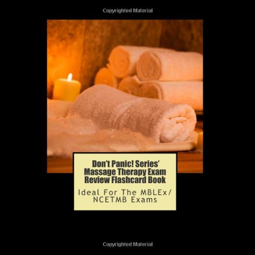 Don't Panic! Series' Massage Therapy Exam Review Flashcard Book: Ideal For The MBLEx/NCETMB Exams
