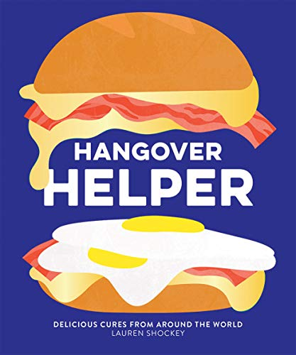 Hangover Helper: Delicious Cures from Around the World by Lauren Shockey