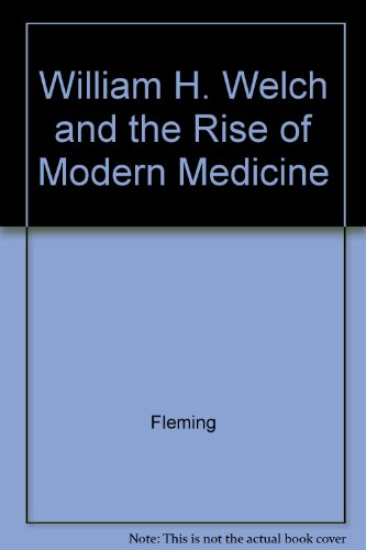 William H. Welch and the Rise of Modern Medicine