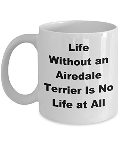 Airedale Terrier Mug Coffee Funny Gift Idea For Dog Pet Lover Breeder Handler Fan Novelty Joke Gag Life Without