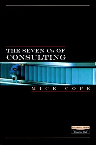 The seven cs of consulting your complete blueprint for any the seven cs of consulting your complete blueprint for any consultancy assignment mick cope 0076092008125 amazon books malvernweather Images