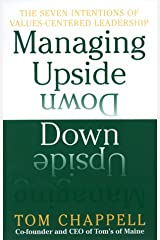 Managing Upside Down: The Seven Intentions Of Values-Centered Leadership