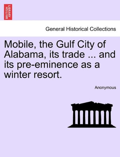 Mobile, the Gulf City of Alabama, its trade ... and its pre-eminence as a winter resort. pdf