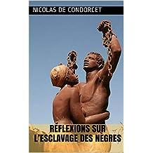 Réflexions sur l'esclavage des nègres (French Edition)