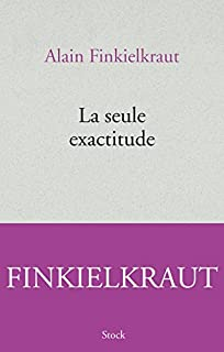 La seule exactitude, Finkielkraut, Alain