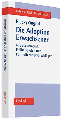Die Adoption Erwachsener: aus bürgerlich-rechtlicher und steuerrechtlicher Sicht mit Fallbeispielen und Formulierungsvorschlägen (Aktuelles Recht für die Praxis)