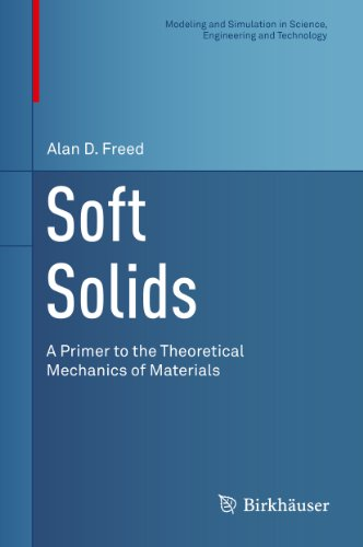 Soft Solids: A Primer to the Theoretical Mechanics of Materials (Modeling and Simulation in Science, Engineering and Technology)