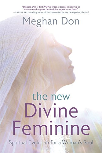 The New Divine Feminine: Spiritual Evolution for a Woman's - Don And Megan
