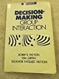 Decision-Making Group Interaction, Patton, Bobby R. and Griffin, Kim, 0060450665