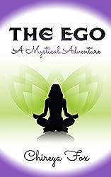 The Ego: A Mystical Journey (A Mystical Adventure Book 1)