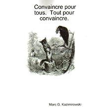 Convaincre pour tous.  Tout pour convaincre. (French Edition)