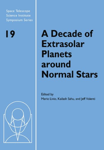 A Decade of Extrasolar Planets around Normal Stars: Proceedings of the Space Telescope Science Institute Symposium, held in Baltimore, Maryland May ... Telescope Science Institute Symposium Series)