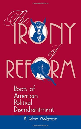The Irony Of Reform: Roots Of American Political Disenchantment (Transforming American Politics)