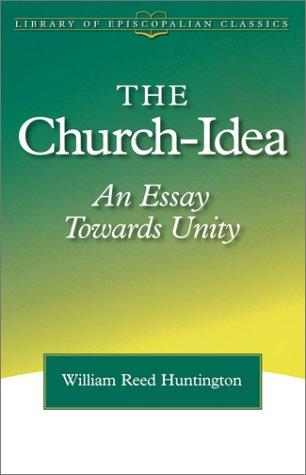 Read Online The Church-Idea: An Essay Towards Unity (Library of Episcopalian Classics) pdf
