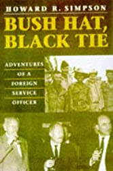 Bush Hat, Black Tie: Adventures in the Foreign Service (An ADST-DACOR diplomats and diplomacy book)