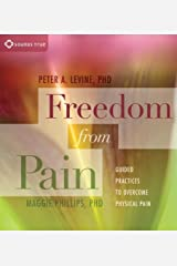Freedom from Pain: Guided Practices to Overcome Physical Pain abridged Edition by Levine, Peter A., Phillips, Maggie (2011) Audio CD