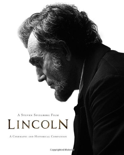 Lincoln, A Steven Spielberg Film: A Cinematic and Historical Companion (Disney Editions Deluxe (Film)) (Films Of Steven Spielberg)