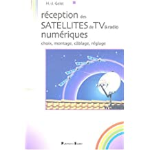 RÉCEPTION DES SATELLITES DE TV ET RADIO NUMÉRIQUE CHOIX MONTAGE CABLAGE RÉGLAGE