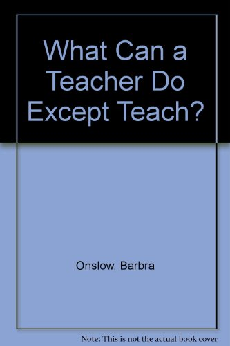 What Can a Teacher Do Except Teach? Barbra Onslow