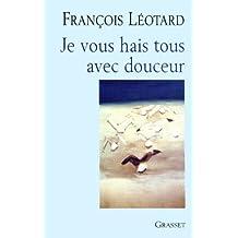 Je vous hais tous avec douceur (essai français) (French Edition)