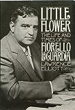 Little Flower: The Life and Times of Fiorello LA Guardia