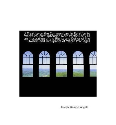 A Treatise on the Common Law in Relation to Water-Courses : Intended More Particularly as an Illustra(Hardback) - 2009 Edition PDF