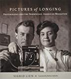 "Sigrid Lien, ""Pictures of Longing: Photography and the Norwegian-American Migration"" (U Minnesota Press, 2018)"