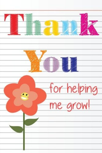 Thank You for Helping Me Grow: Teacher Thank You Gifts |6x 9 Lined Notebook| Professionally Designed Work Book, Planner, Journal, Diary 100 Pages (Volume 2) -