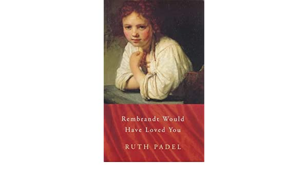 Rembrandt Would Have Loved You Chatto Poetry by Ruth Padel ...