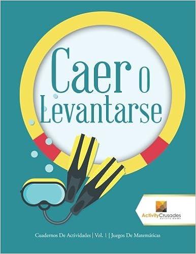 Caer O Levantarse: Cuadernos De Actividades | Vol. 1 | Juegos De Matemáticas (Spanish Edition): Activity Crusades: 9780228224938: Amazon.com: Books