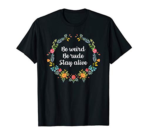 True Crime Podcast Junkie Be Weird Be Rude Stay Alive Tee