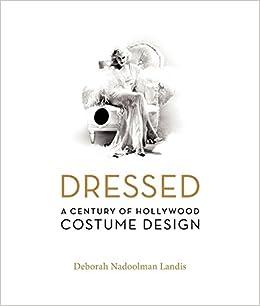 Dressed A Century Of Hollywood Costume Design Landis Deborah Nadoolman 8601410132750 Amazon Com Books