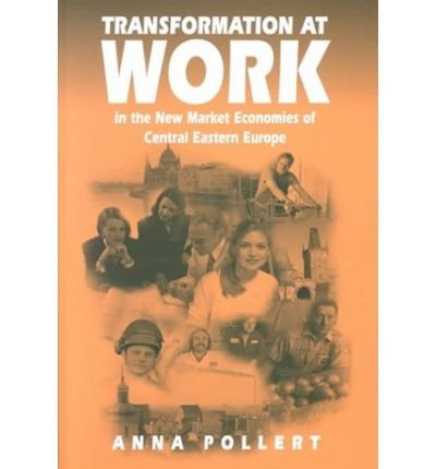Read Online [(Transformation at Work: In the New Market Economies of Central Eastern Europe )] [Author: Anna Pollert] [Feb-2000] ebook