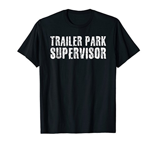 TRAILER PARK SUPERVISOR Shirt Funny Mobile Redneck Gift Idea -