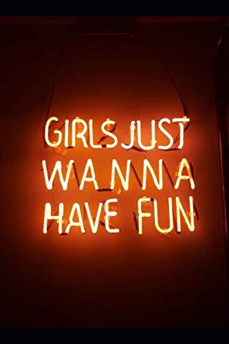 GIRLS JUST WANNA HAVE FUN: Inspirational Notebook/Journal /Diary, Writing Book,Ruled, Prayer, Travel, Notebook For Men Women - 6x9 120 pages (Girls Just Wanna Have Fun Sheet Music)