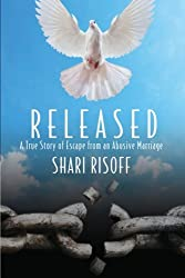 Released: A True Story of Escape from an Abusive Marriage